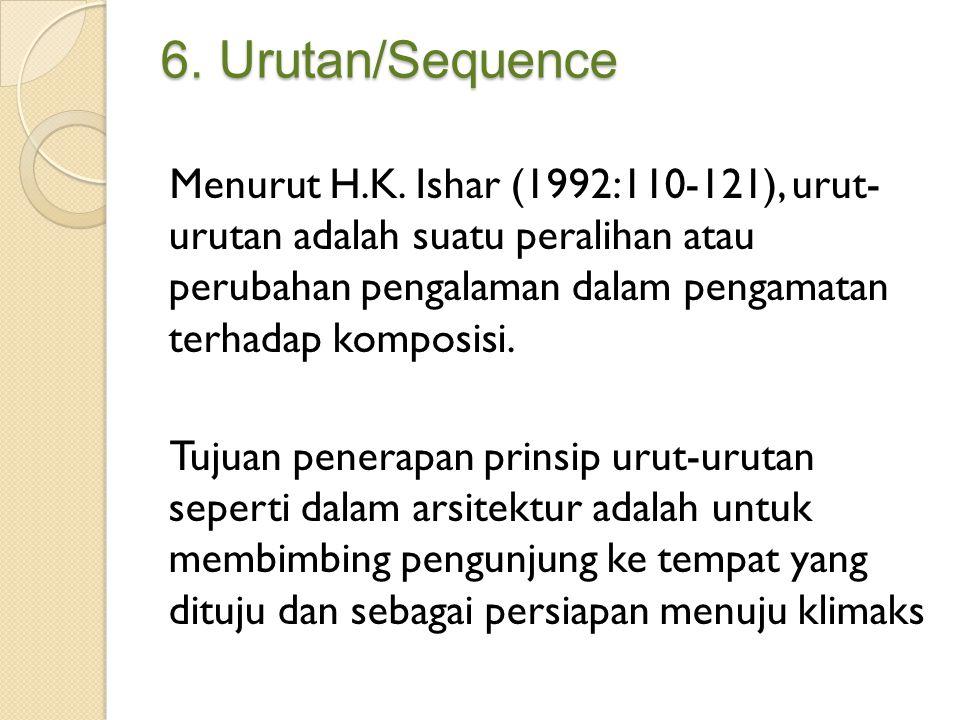 6. Urutan/Sequence Menurut H.K. Ishar (1992:110-121), urut- urutan adalah suatu peralihan atau perubahan pengalaman dalam pengamatan terhadap komposis