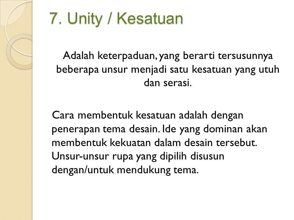 7. Unity / Kesatuan Adalah keterpaduan, yang berarti tersusunnya beberapa unsur menjadi satu kesatuan yang utuh dan serasi. Cara membentuk kesatuan ad