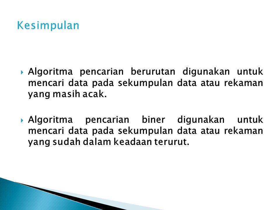  Algoritma pencarian berurutan digunakan untuk mencari data pada sekumpulan data atau rekaman yang masih acak.  Algoritma pencarian biner digunakan