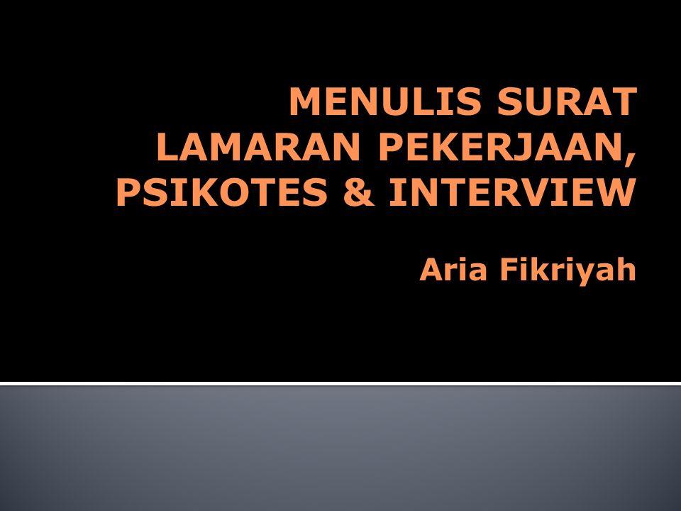 MENULIS SURAT LAMARAN PEKERJAAN, PSIKOTES & INTERVIEW Aria Fikriyah