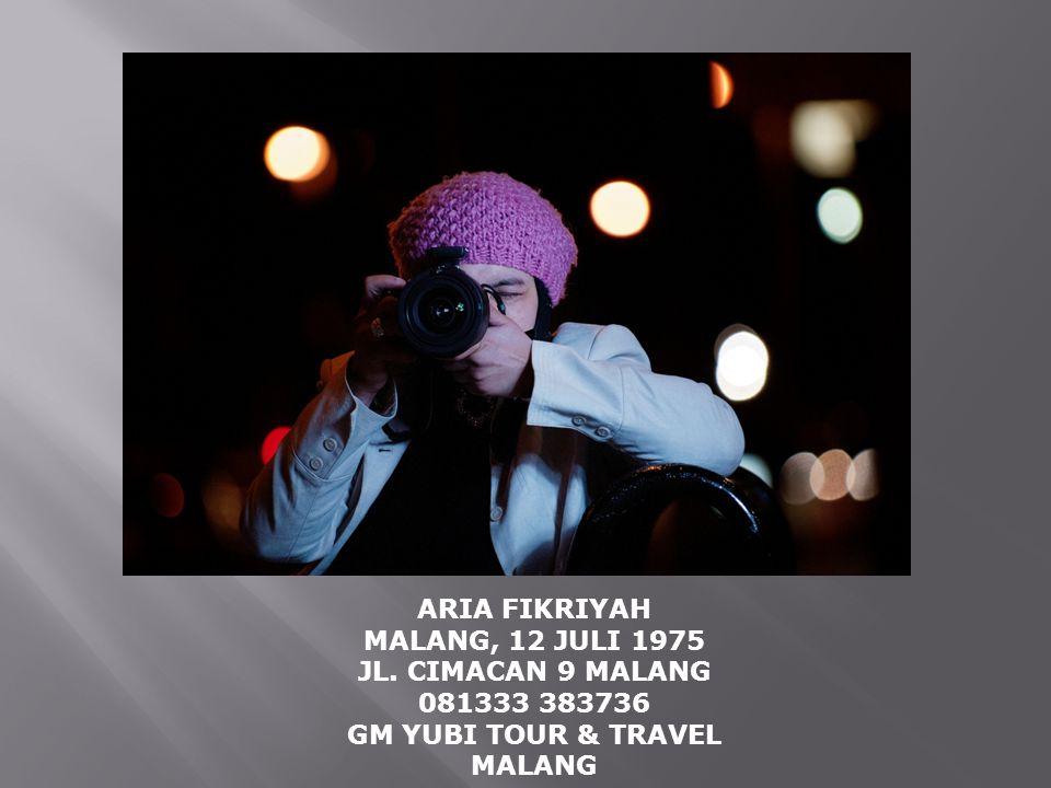 ARIA FIKRIYAH MALANG, 12 JULI 1975 JL. CIMACAN 9 MALANG 081333 383736 GM YUBI TOUR & TRAVEL MALANG