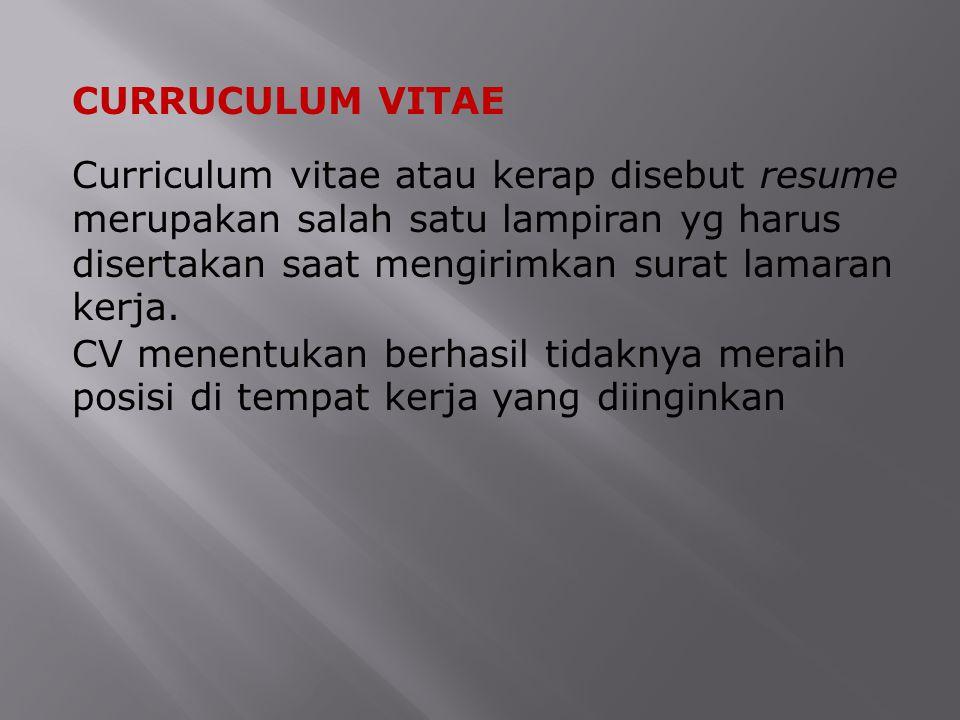 CURRUCULUM VITAE Curriculum vitae atau kerap disebut resume merupakan salah satu lampiran yg harus disertakan saat mengirimkan surat lamaran kerja. CV