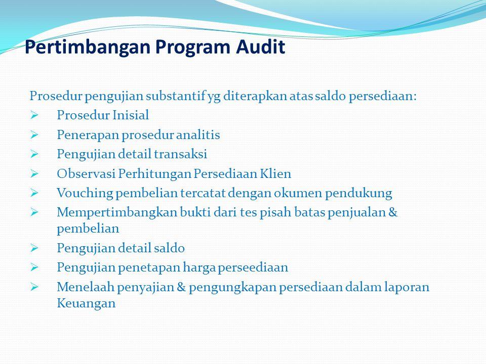 Pertimbangan Program Audit Prosedur pengujian substantif yg diterapkan atas saldo persediaan:  Prosedur Inisial  Penerapan prosedur analitis  Pengu