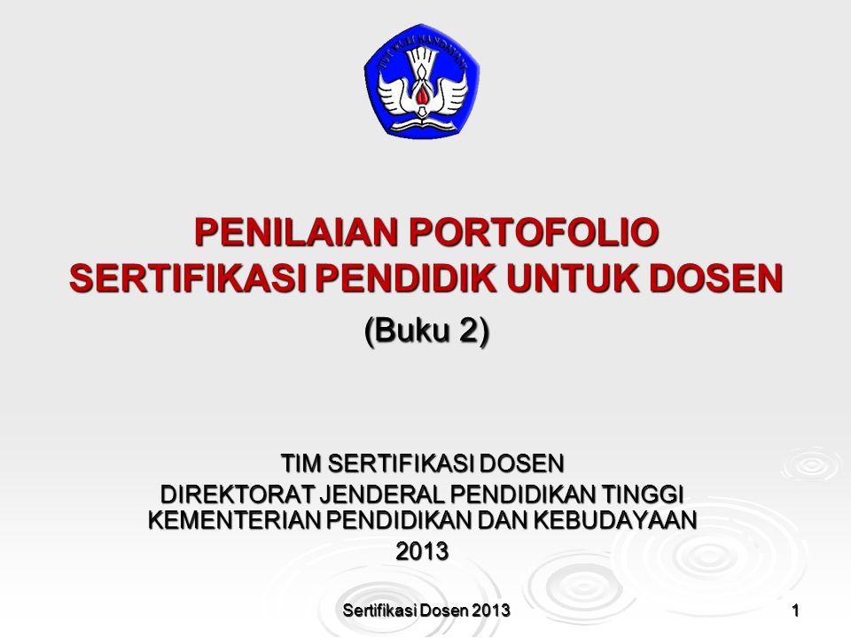 PENILAIAN PORTOFOLIO SERTIFIKASI PENDIDIK UNTUK DOSEN (Buku 2) 1Sertifikasi Dosen 2013 TIM SERTIFIKASI DOSEN DIREKTORAT JENDERAL PENDIDIKAN TINGGI KEMENTERIAN PENDIDIKAN DAN KEBUDAYAAN 2013