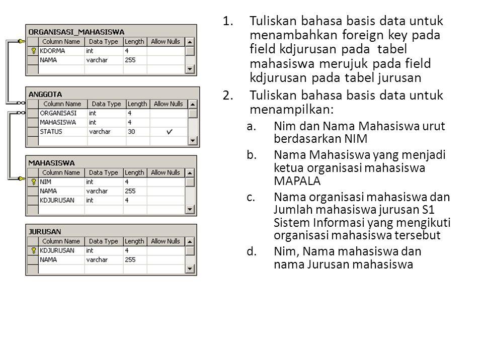 1.Tuliskan bahasa basis data untuk menambahkan foreign key pada field kdjurusan pada tabel mahasiswa merujuk pada field kdjurusan pada tabel jurusan 2