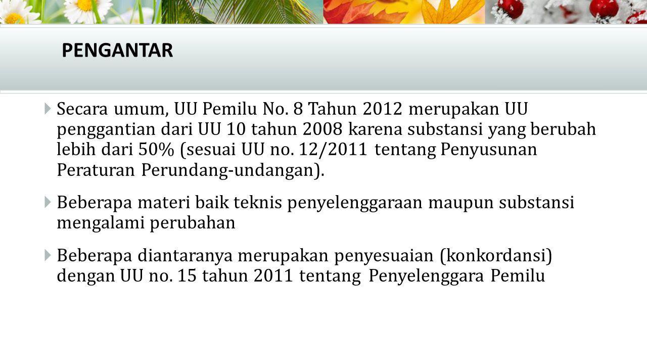 PENGANTAR  Secara umum, UU Pemilu No. 8 Tahun 2012 merupakan UU penggantian dari UU 10 tahun 2008 karena substansi yang berubah lebih dari 50% (sesua