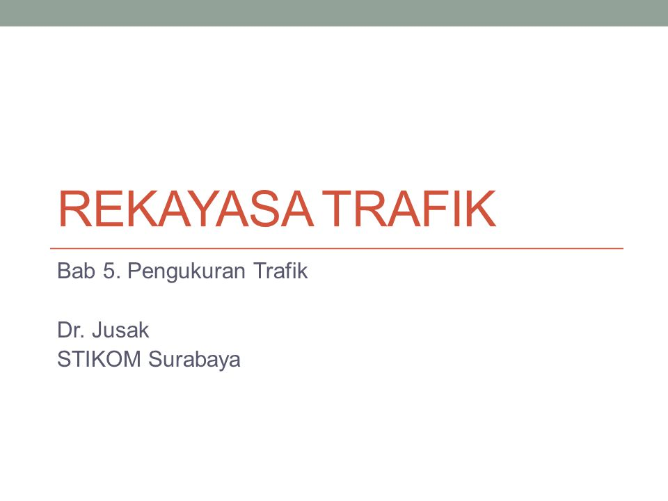 Rekayasa Trafik, Jusak STIKOM Surabaya2 Tujuan Pengukuran Trafik Pengukuran trafik adalah melakukan pengumpulan data atau jejak paket (packet trace) yang menunjukkan aktifitas paket dalam jaringan Internet dengan aplikasi yang berbeda-beda.