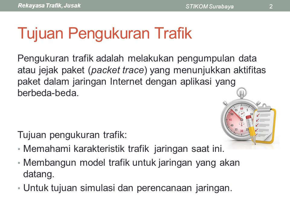 Rekayasa Trafik, Jusak STIKOM Surabaya13 Observasi 5 Traffic is non-uniformly distributed amongst the hosts on the network Example: 10% of the hosts account for 90% of the traffic (or 20-80).
