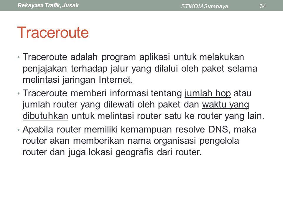 Rekayasa Trafik, Jusak STIKOM Surabaya34 Traceroute Traceroute adalah program aplikasi untuk melakukan penjajakan terhadap jalur yang dilalui oleh pak