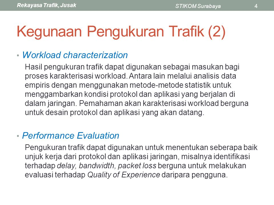 Rekayasa Trafik, Jusak STIKOM Surabaya4 Kegunaan Pengukuran Trafik (2) Workload characterization Hasil pengukuran trafik dapat digunakan sebagai masuk