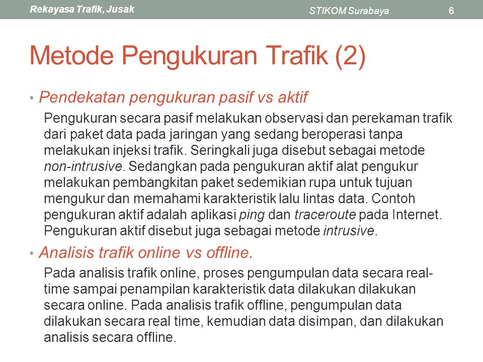 Rekayasa Trafik, Jusak STIKOM Surabaya27 ICMP Informational Messages (2) Message Class Type Value Message Name Summary Description of Message Type Defining RFC Numb er 13 Timestamp (Request) Sent by a device to request that another send it a timestamp value for propagation time calculation and clock synchronization.