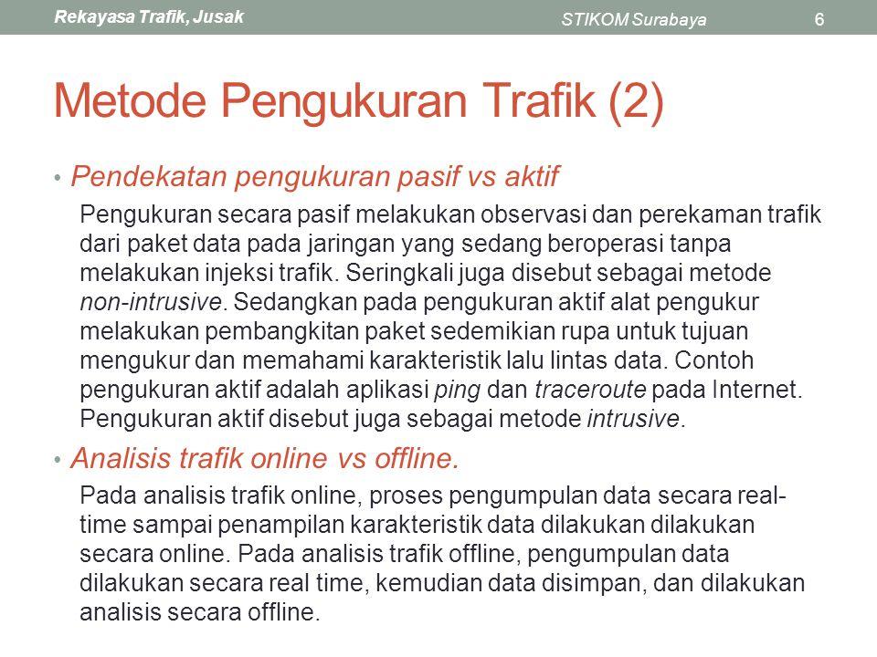 Rekayasa Trafik, Jusak STIKOM Surabaya6 Metode Pengukuran Trafik (2) Pendekatan pengukuran pasif vs aktif Pengukuran secara pasif melakukan observasi