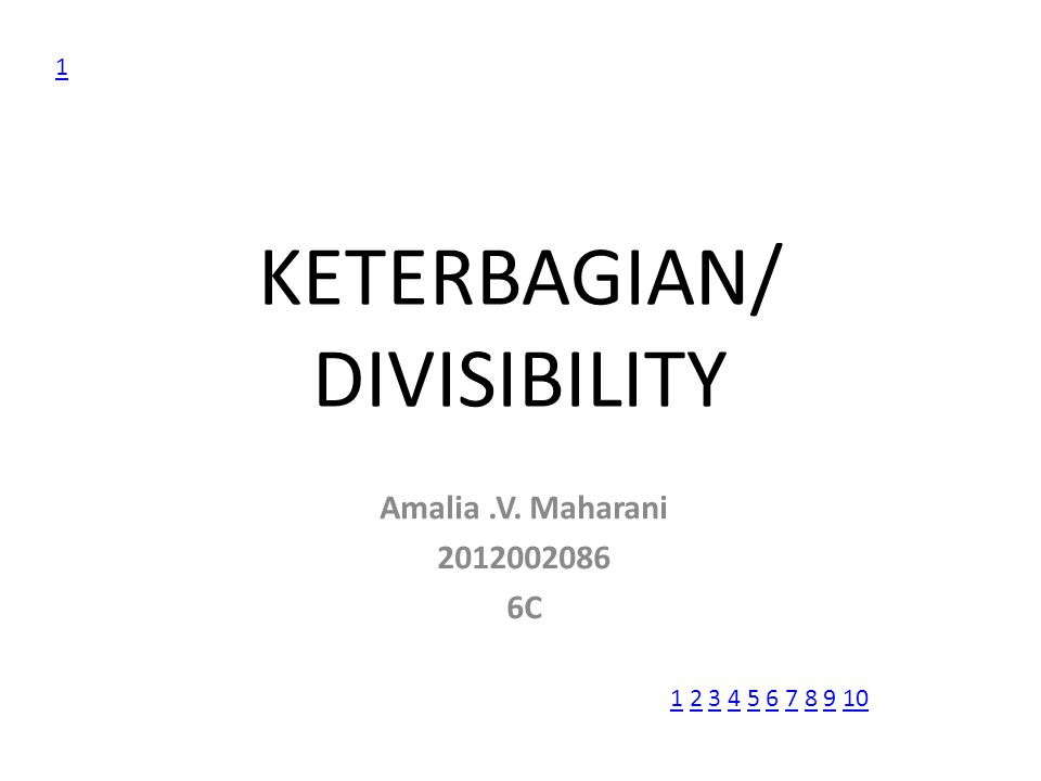 KETERBAGIAN/ DIVISIBILITY Amalia.V. Maharani 2012002086 6C 1 11 2 3 4 5 6 7 8 9 102345678910