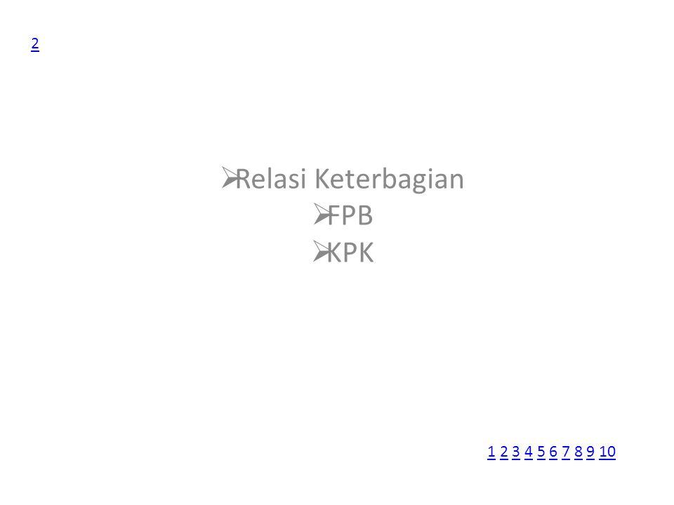  Relasi Keterbagian  FPB  KPK 2 11 2 3 4 5 6 7 8 9 102345678910