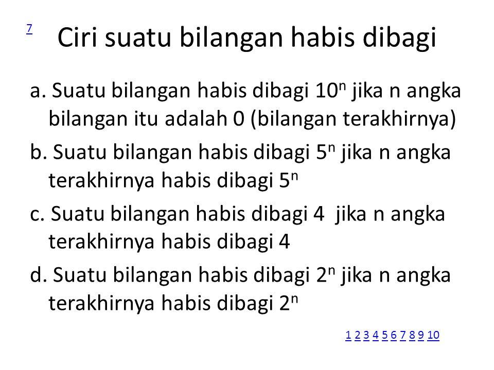 Ciri suatu bilangan habis dibagi a. Suatu bilangan habis dibagi 10 n jika n angka bilangan itu adalah 0 (bilangan terakhirnya) b. Suatu bilangan habis