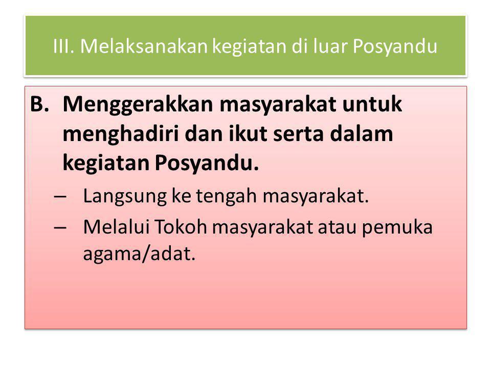 III. Melaksanakan kegiatan di luar Posyandu B.Menggerakkan masyarakat untuk menghadiri dan ikut serta dalam kegiatan Posyandu. – Langsung ke tengah ma