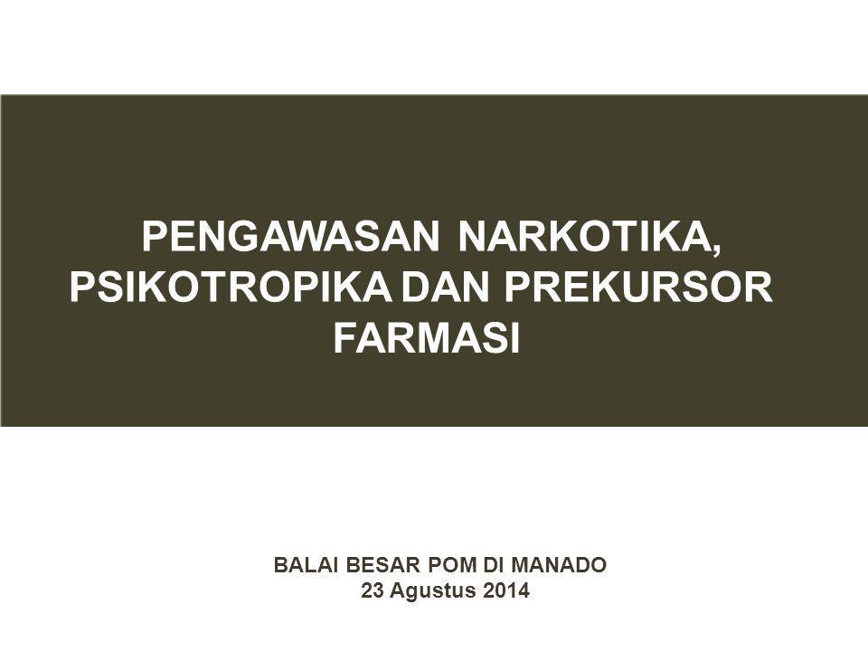 PENGAWASAN NARKOTIKA, PSIKOTROPIKA DAN PREKURSOR FARMASI BALAI BESAR POM DI MANADO 23 Agustus 2014