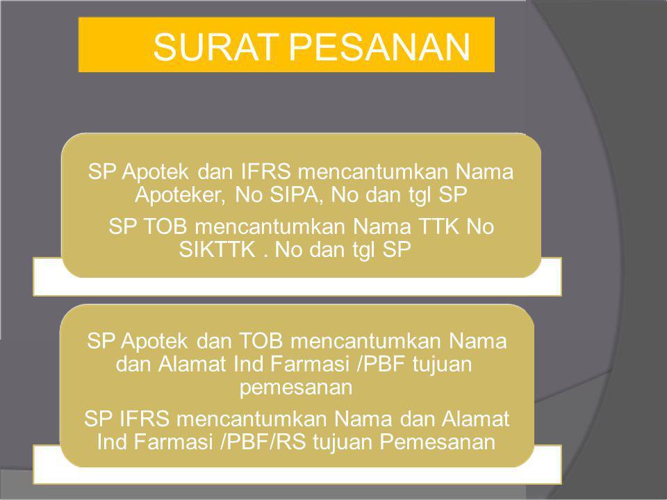SURAT PESANAN SP Apotek dan IFRS mencantumkan Nama Apoteker, No SIPA, No dan tgl SP SP TOB mencantumkan Nama TTK No SIKTTK. No dan tgl SP SP Apotek da