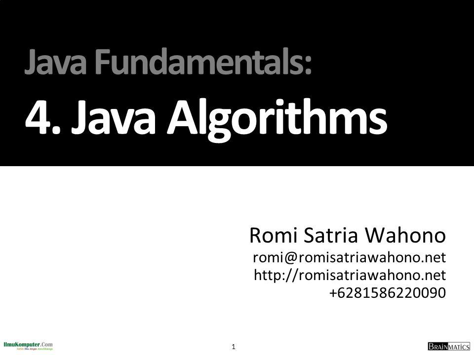 1 Java Fundamentals: 4. Java Algorithms Romi Satria Wahono romi@romisatriawahono.net http://romisatriawahono.net +6281586220090