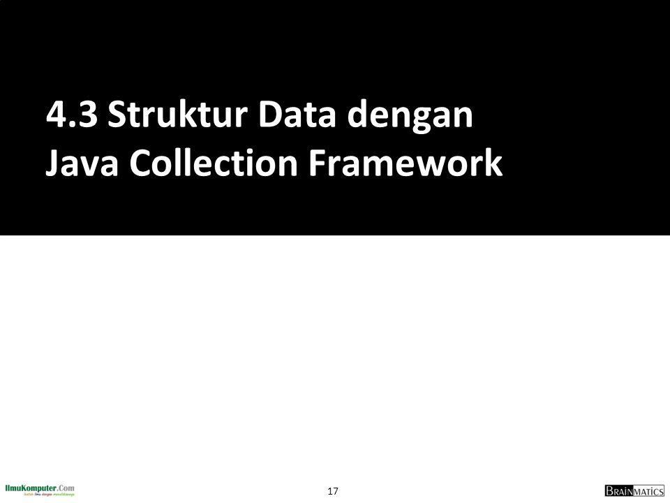 17 4.3 Struktur Data dengan Java Collection Framework