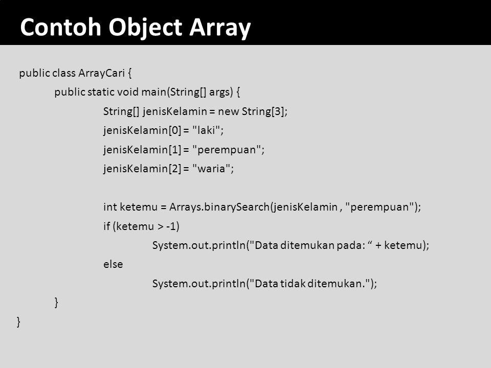 23 Contoh Object Array public class ArrayCari { public static void main(String[] args) { String[] jenisKelamin = new String[3]; jenisKelamin[0] =