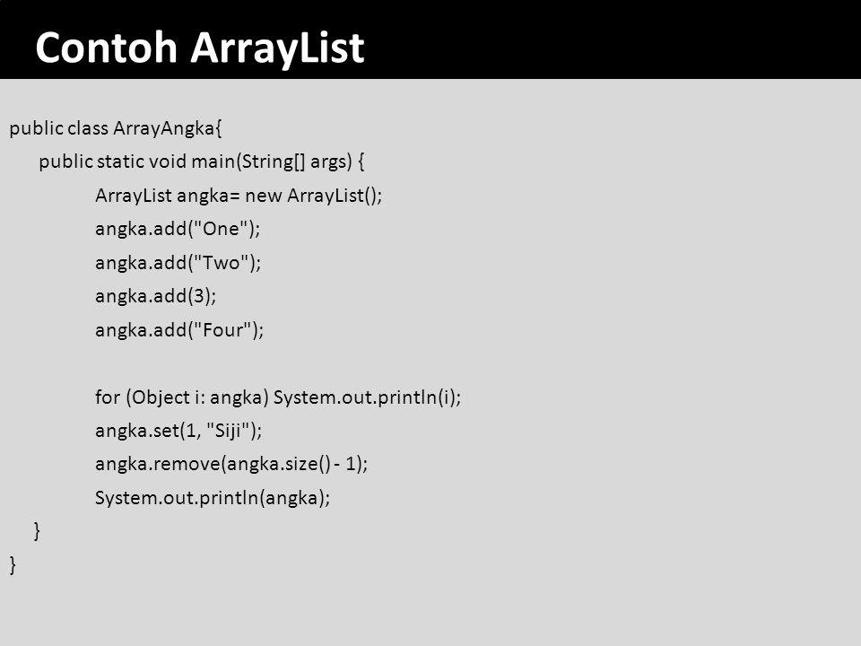 26 Contoh ArrayList public class ArrayAngka{ public static void main(String[] args) { ArrayList angka= new ArrayList(); angka.add(