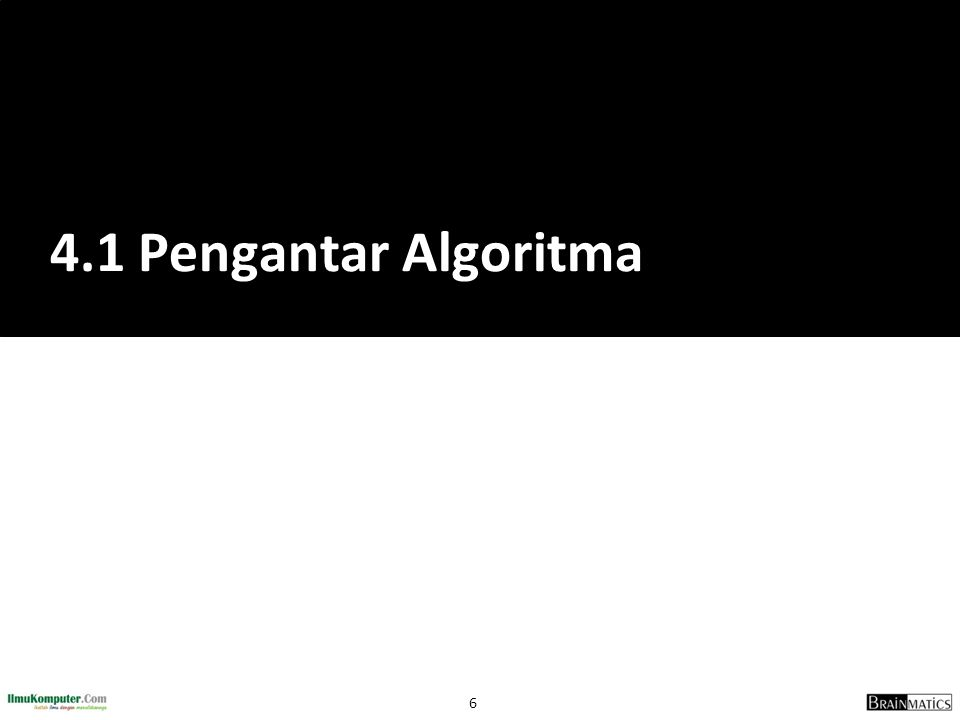 7 Algoritma An algorithm is a sequence of unambiguous instructions for solving a problem, i.e., for obtaining a required output for any legitimate input in a finite amount of time (Levitin, 2012)