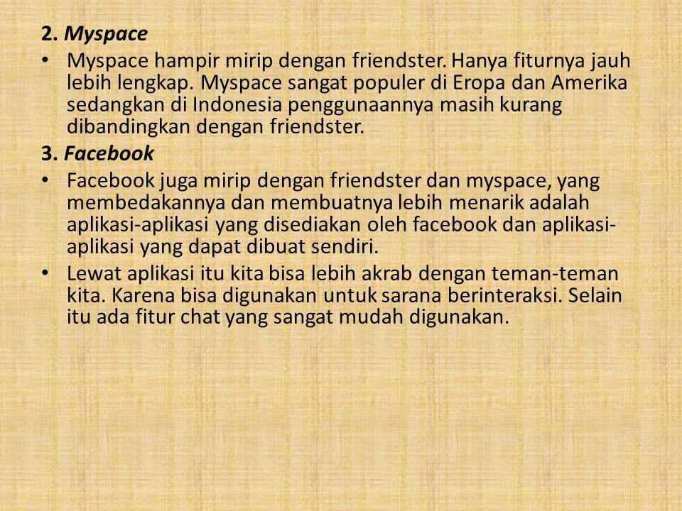 2.Myspace Myspace hampir mirip dengan friendster.