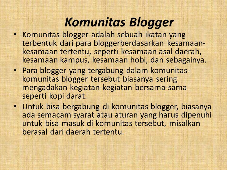 Komunitas blogger adalah sebuah ikatan yang terbentuk dari para bloggerberdasarkan kesamaan- kesamaan tertentu, seperti kesamaan asal daerah, kesamaan kampus, kesamaan hobi, dan sebagainya.