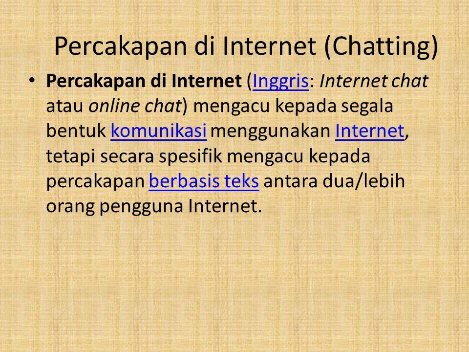 Percakapan di Internet (Inggris: Internet chat atau online chat) mengacu kepada segala bentuk komunikasi menggunakan Internet, tetapi secara spesifik mengacu kepada percakapan berbasis teks antara dua/lebih orang pengguna Internet.InggriskomunikasiInternetberbasis teks Percakapan di Internet (Chatting)