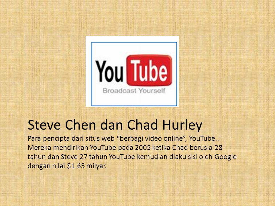 Steve Chen dan Chad Hurley Para pencipta dari situs web berbagi video online , YouTube..