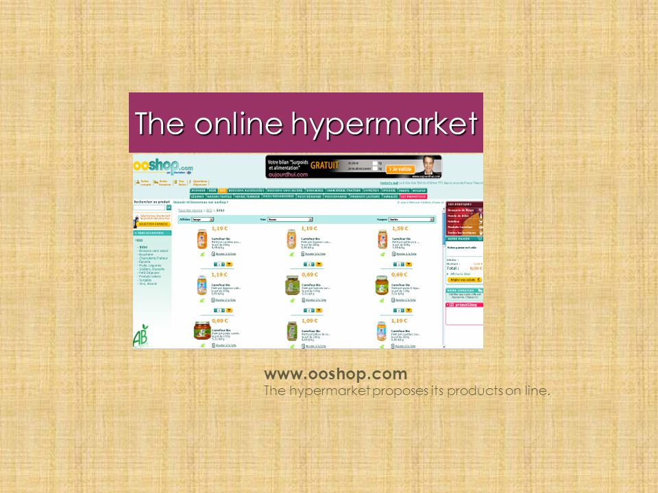 The online hypermarket www.ooshop.com The hypermarket proposes its products on line.