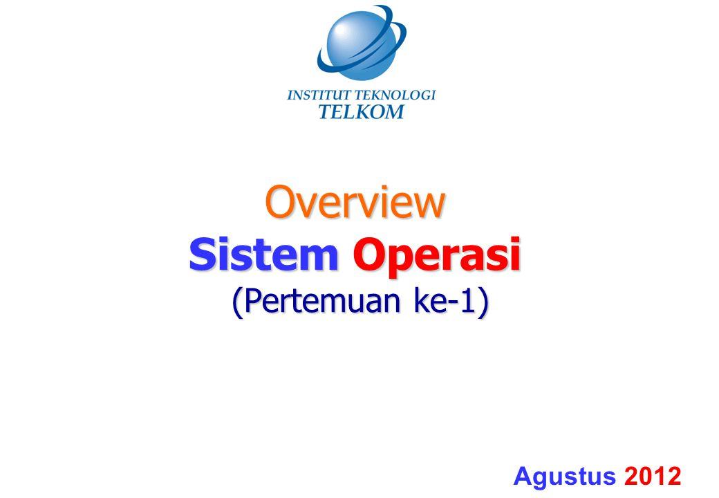 Overview Sistem Operasi (Pertemuan ke-1) Agustus 2012