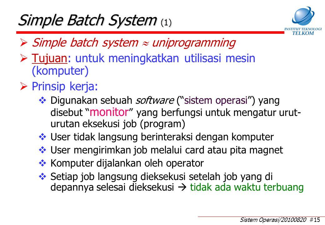 Sistem Operasi/20100820 #15 Simple Batch System (1)  Simple batch system  uniprogramming  Tujuan: untuk meningkatkan utilisasi mesin (komputer)  P