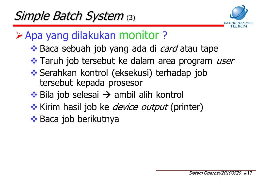 Sistem Operasi/20100820 #17 Simple Batch System (3)  Apa yang dilakukan monitor ?  Baca sebuah job yang ada di card atau tape  Taruh job tersebut k