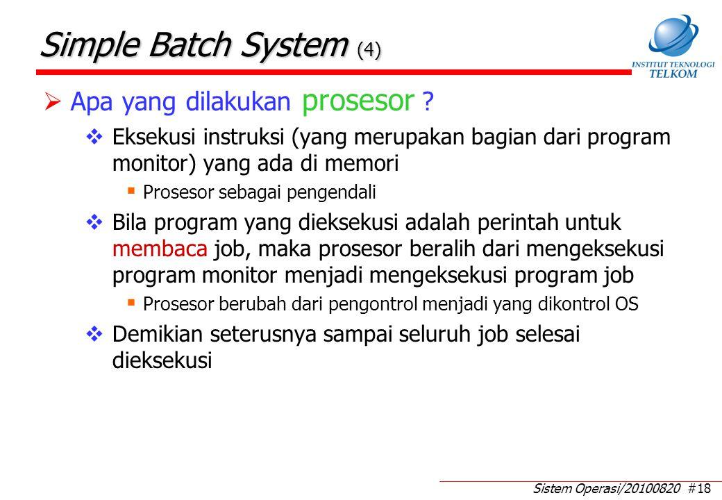Sistem Operasi/20100820 #18 Simple Batch System (4)  Apa yang dilakukan prosesor ?  Eksekusi instruksi (yang merupakan bagian dari program monitor)