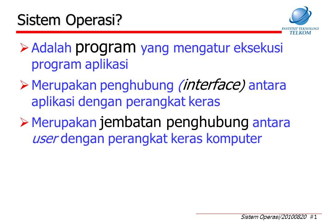 Sistem Operasi/20100820 #1 Sistem Operasi?  Adalah program yang mengatur eksekusi program aplikasi  Merupakan penghubung ( interface ) antara aplika