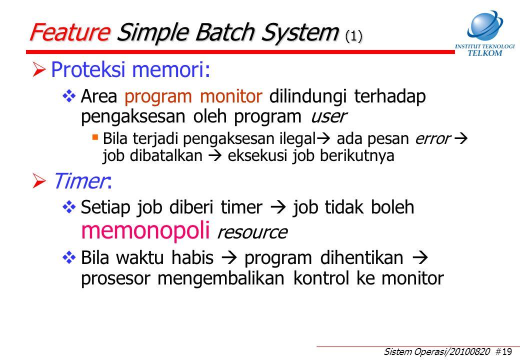 Sistem Operasi/20100820 #19 Feature Simple Batch System (1)  Proteksi memori:  Area program monitor dilindungi terhadap pengaksesan oleh program use