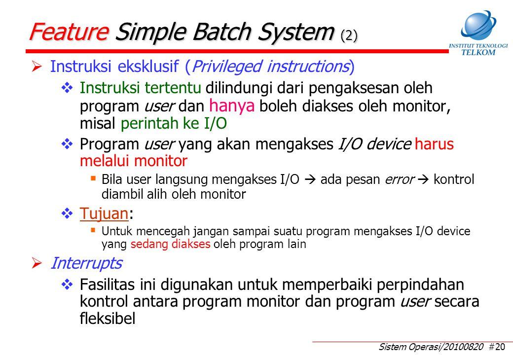 Sistem Operasi/20100820 #20 Feature Simple Batch System (2)  Instruksi eksklusif (Privileged instructions)  Instruksi tertentu dilindungi dari penga