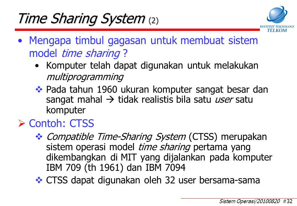 Sistem Operasi/20100820 #32 Time Sharing System (2) Mengapa timbul gagasan untuk membuat sistem model time sharing ? Komputer telah dapat digunakan un