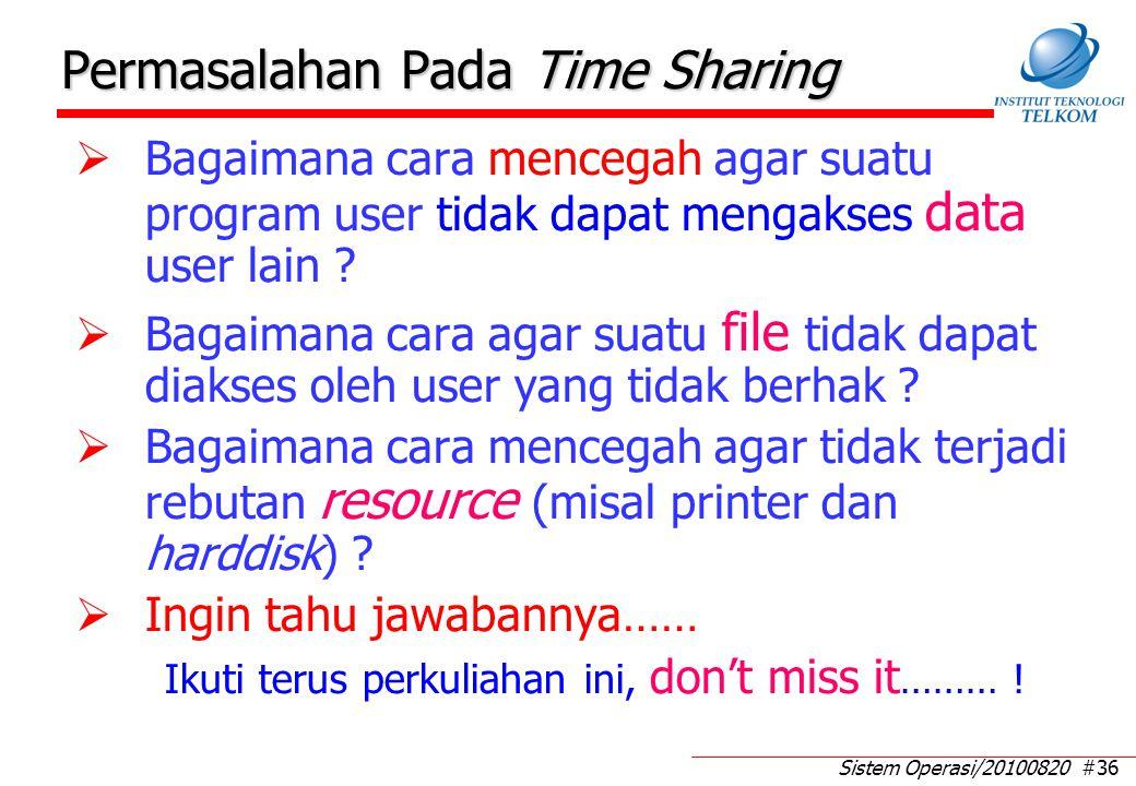 Sistem Operasi/20100820 #36 Permasalahan Pada Time Sharing  Bagaimana cara mencegah agar suatu program user tidak dapat mengakses data user lain ? 