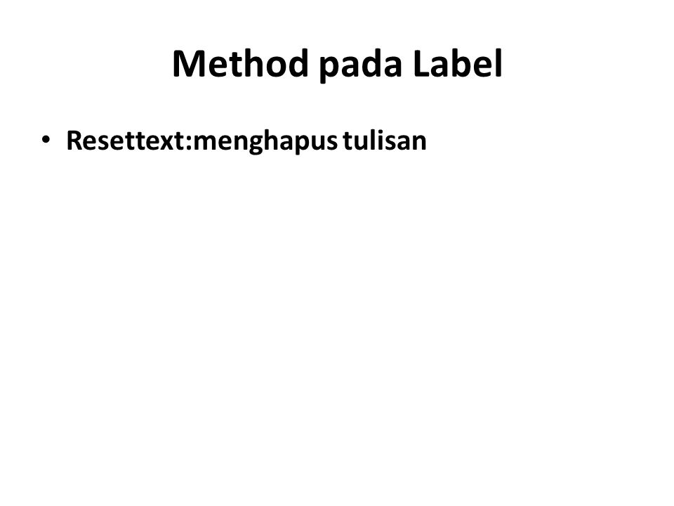 Method pada Label Resettext:menghapus tulisan