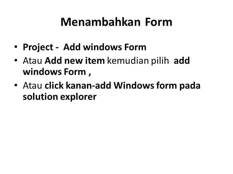 Menghapus Form Pilih jendela form yang ingin dihapus atau dibuang dari proyek.