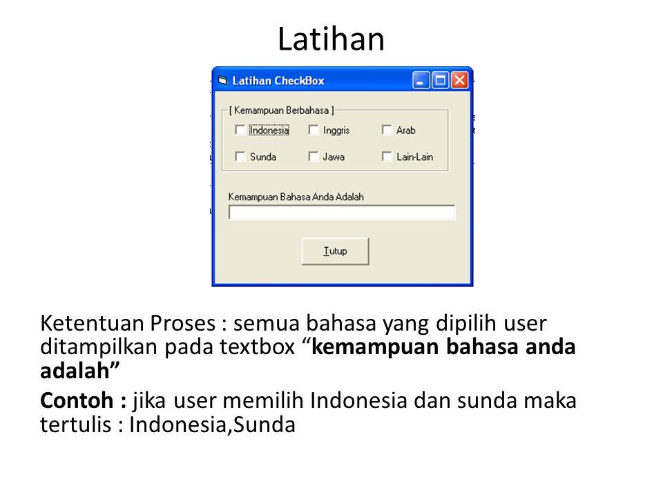Latihan Ketentuan Proses : semua bahasa yang dipilih user ditampilkan pada textbox kemampuan bahasa anda adalah Contoh : jika user memilih Indonesia dan sunda maka tertulis : Indonesia,Sunda