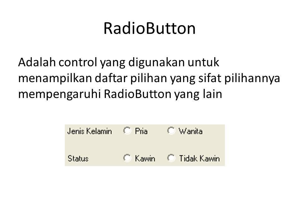 RadioButton Adalah control yang digunakan untuk menampilkan daftar pilihan yang sifat pilihannya mempengaruhi RadioButton yang lain