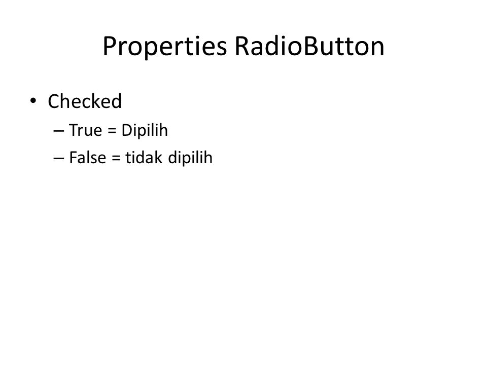 Properties RadioButton Checked – True = Dipilih – False = tidak dipilih