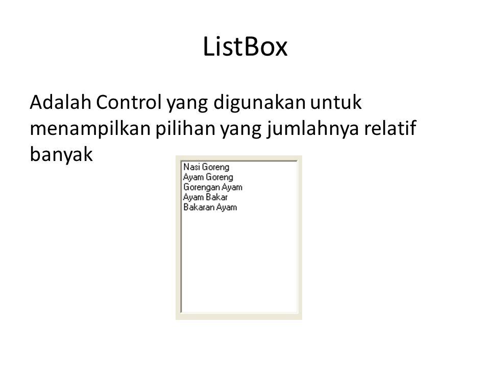 ListBox Adalah Control yang digunakan untuk menampilkan pilihan yang jumlahnya relatif banyak