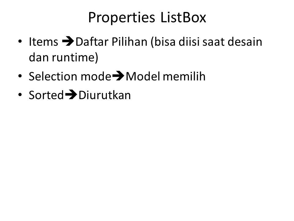 Properties ListBox Items  Daftar Pilihan (bisa diisi saat desain dan runtime) Selection mode  Model memilih Sorted  Diurutkan