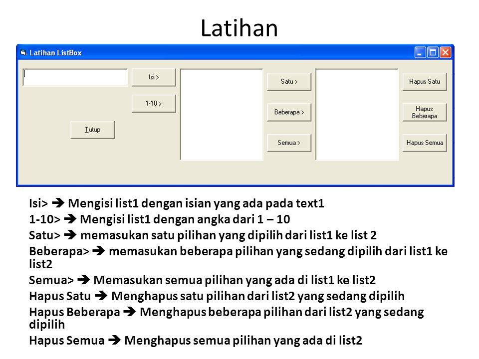 Latihan Isi>  Mengisi list1 dengan isian yang ada pada text1 1-10>  Mengisi list1 dengan angka dari 1 – 10 Satu>  memasukan satu pilihan yang dipil