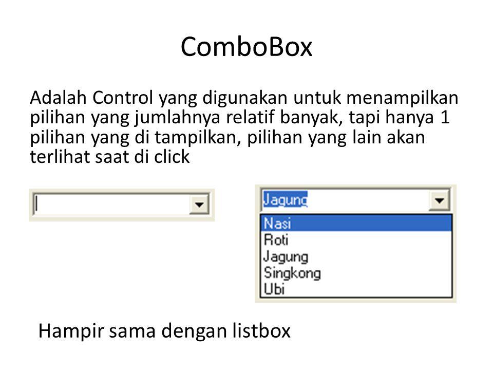 ComboBox Adalah Control yang digunakan untuk menampilkan pilihan yang jumlahnya relatif banyak, tapi hanya 1 pilihan yang di tampilkan, pilihan yang lain akan terlihat saat di click Hampir sama dengan listbox